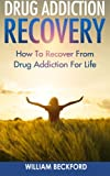Drug Addiction Recovery: How To Recover From Drug Addiction For Life - Drug Cure, Drug Addiction Treatment & Drug Abuse Recovery