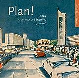 Plan!: Leipzig, Architektur und Städtebau 1945-1976 (Beiträge zur Architektur, Band 5)