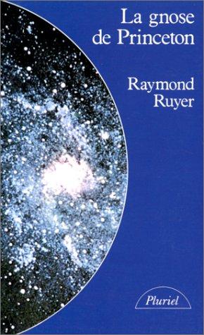 La Gnose de Princeton. Des savants à la recherche d'une religion par Raymond Ruyer