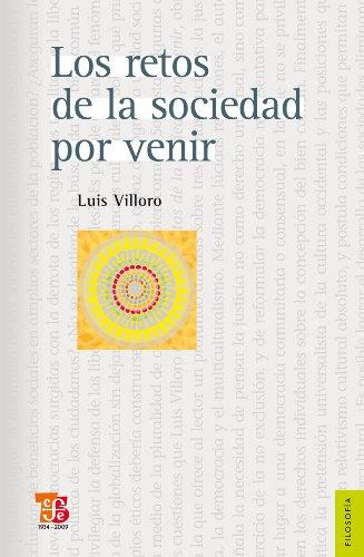 Los retos de la sociedad por venir. Ensayos sobre justicia, democracia y multiculturalismo (Seccion de Obras de Filosofia) por Luis Villoro
