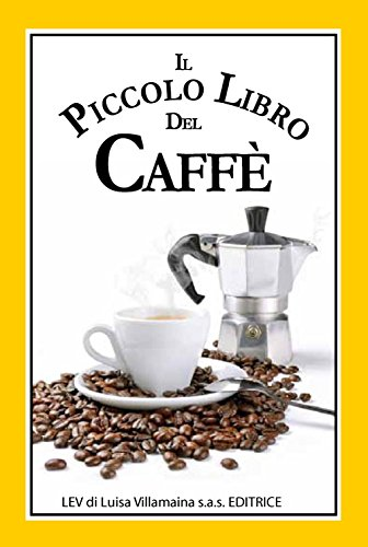 Il piccolo libro del caffè. Un simpatico libriccino con curiosità, aneddoti, ricette