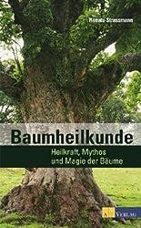Baumheilkunde. Begegnungen und Erfahrungen mit den Heilkräften der Bäume