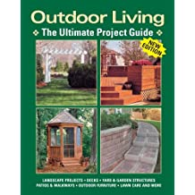 Outdoor Living: The Ultimate Project Guide