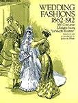 Wedding Fashions 1862-1912: 380 Costu...