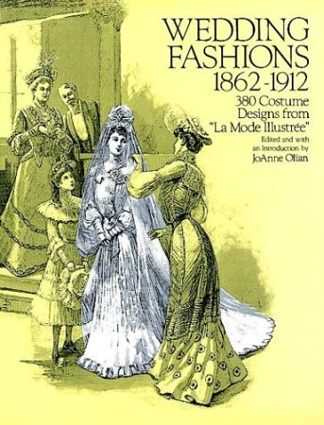 Wedding Fashions, 1860-1912: 380 Costume Designs from