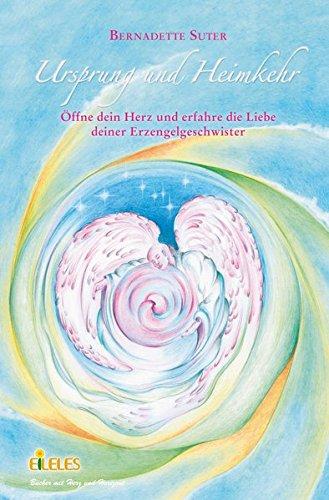 Ursprung und Heimkehr: Öffne dein Herz und erfahre die Liebe deiner Erzengelgeschwister