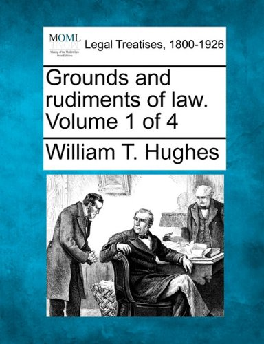 Grounds and rudiments of law. Volume 1 of 4 por William T. Hughes