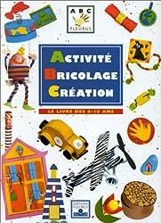 Activité, bricolage, création : Le Livre des 6-10 ans