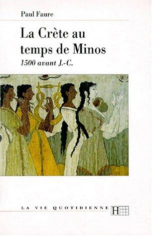 LA CRETE AU TEMPS DE MINOS 1500 AV. : J.-C. 3me dition mise  jour 1997
