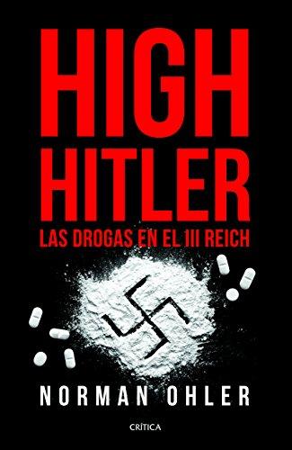 High Hitler: Las Drogas en el III Reich por Ohler