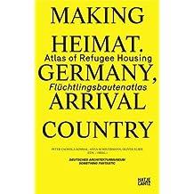 Making Heimat. Germany, Arrival Country: Flüchtlingsbautenatlas / Atlas of Refugee Housing (dt./engl.)