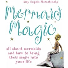 Mermaid Magic: All About Mermaids and How to Bring Their Magic into Your Life