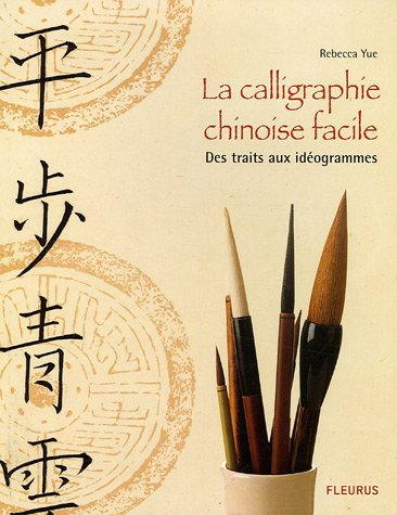 La calligraphie chinoise facile : Des traits aux idéogrammes