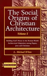 The Social Origins of Christian Architecture: Building God's House in the Roman World - Architectural Adaptation Among Pagans, Jews and Christians ... Vol 1 (Harvard Theological Studies)