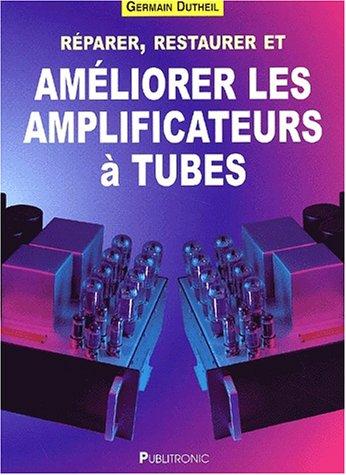 Reparer restaurer et ameliorer les amplificateurs a tubes