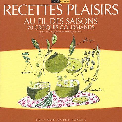 Recettes plaisirs au fil des saisons : 70 Croquis gourmands