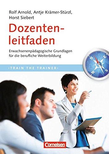 Trainerkompetenz: Dozentenleitfaden (2. Auflage): Erwachsenenpädagogische Grundlagen für die berufliche Weiterbildung