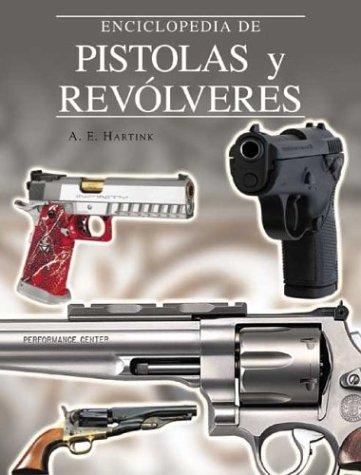 Enciclopedia de pistolas y revólveres (Grandes obras / Great Works) por A. E. Hartink