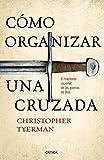 Cómo organizar una cruzada: El trasfondo racional de las guerras de Dios (Tiempo de Historia)