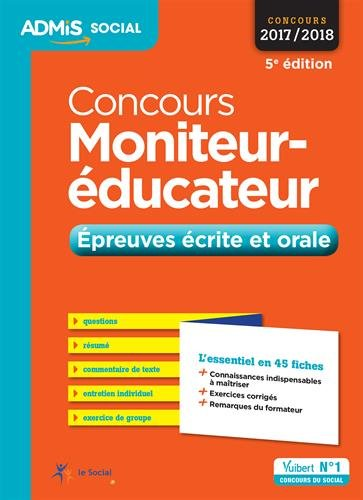 Concours Moniteur-éducateur - Épreuves écrite et orale - L'essentiel en 45 fiches - Concours 2017-2018