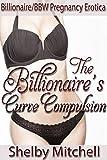 The Billionaire's Curve Compulsion: (Billionaire/BBW Bareback Pregnancy Erotica)