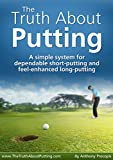 The Truth About Putting: A simple system for dependable short-putting and feel-enhanced long-putting (English Edition)
