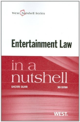 Entertainment Law in a Nutshell, 3d (In a Nutshell (West Publishing)) by Sherri L. Burr 3rd (third) Edition [Paperback(2012)]