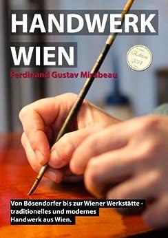 Handwerk Wien: Von Bösendorfer bis zur Wiener Werkstätte - traditionelles und modernes Handwerk aus Wien.