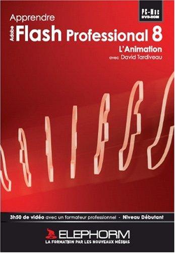 Apprendre Flash Professional 8 - L'animation (David Tardiveau)