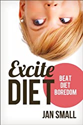 EXCITE Diet - Beat Diet Boredom And Lose Weight (Choose To Lose Weight Loss Success Series Book 1)