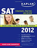 Best Kaplan Practice Livres - Kaplan SAT 2012: Strategies, Practice, and Review Review