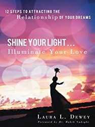 Shine Your Light ... Illuminate Your Love: 12 Steps to Attracting the Relationship of Your Dreams (English Edition)