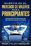 Invertir en el Mercado De Valores para Principiantes [Libro en Español/Spanish Book]: Entienda los Fundamentos del Mercado De Valores en 2 Horas (Trading para Principiantes)