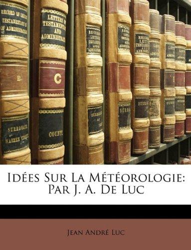 Idees Sur La Meteorologie: Par J. A. de Luc