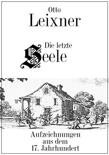 Die letzte Seele: Aufzeichnungen aus dem 17. Jahrhundert.