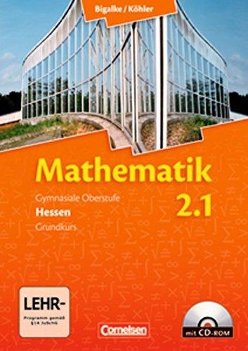 Bigalke/Köhler: Mathematik - Hessen - Bisherige Ausgabe / Band 2.1: Grundkurs - 1. Halbjahr - Schülerbuch mit CD-ROM,