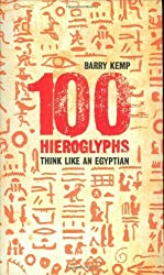 100 Hieroglyphs: Think Like an Egyptian by Barry Kemp (2005-05-02)