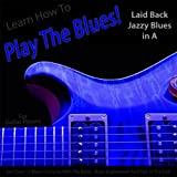 Learn How to Play the Blues! Laid Back Jazzy Blues in the Key of A for Guitar Players
