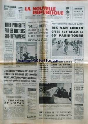 NOUVELLE REPUBLIQUE (LA) [No 8225] du 04/10/1971 - THIEU PLEBISCITE PAR LES ELECTEURS SUD-VIETNAMIENS - MILL REEF INSCRIT LE PRIX DE L'ARC DE TRIOMPHE A SON PALMARES - NON-LIEU DANS L'AFFAIRE DE LA CATASTROPHE DU PLATEAU D'ASSY - LE PILOTE DU VANGUARD S'EST ECRASE EN BELGIQUE - L'ESPAGNE ET L'OTAN PAR MAREY - A. POHER REELU PRESIDENT DU SENAT - 2 JOURS DE VIE PARISIENNE DE L'EMPEREUR HIRO HIOTO - CYCVLISME - RIK VAN LINDEN - GUIMARD - RUGBY - BASKET- ATHLETISME