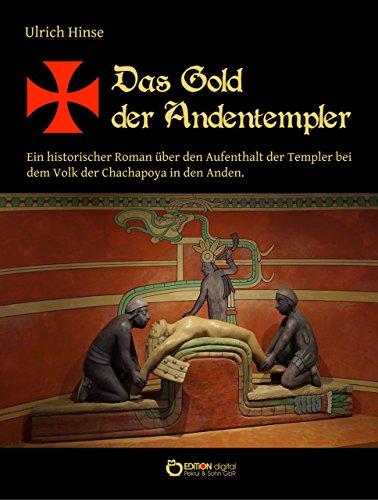 Das Gold der Andentempler: Ein historischer Roman über den Aufenthalt der Templer bei dem Volk der Chachapoya in den Anden (Das Gold der Templer, Teil 3)