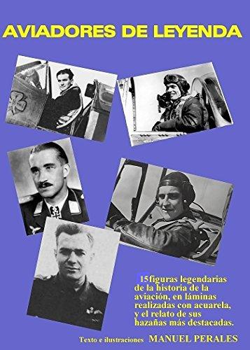 Aviadores de leyenda: 15 figuras celebres de la historia de la aviación en pinturas con acuarelas y sus biografías por Manuel Perales