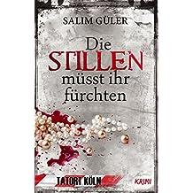 Die Stillen müsst ihr fürchten - Tatort Köln: Krimi (Köln Krimi 1)
