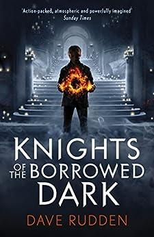 Knights of the Borrowed Dark (Knights of the Borrowed Dark Book 1) by [Rudden, Dave]
