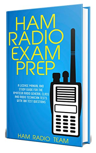 Ham Radio Exam Prep : A License Manual and Study Guide for the Amateur Radio General Class and Radio Technician Tests with 100 Test Questions (English Edition)
