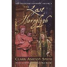 The Collected Fantasies Of Clark Ashton Smith Volume 5: The Last Hieroglyph: Last Hieroglyph v. 5