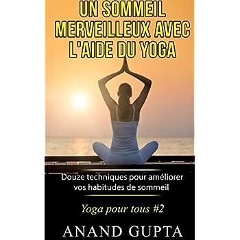 Un sommeil merveilleux avec l'aide du yoga : Douze techniques pour améliorer vos habitudes de sommeil