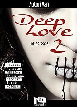 Deep Love 2 di [Daniele Picciuti, Angelo Marenzana, Gianluca Ingaramo, Francesco Calè, Armando Rotondi, Vito Pirrò, T.S. Mellony, Paolo Campana, AA. VV.]