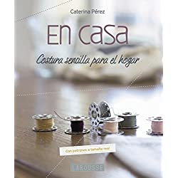 En casa. Costura sencilla para el hogar (Larousse - Libros Ilustrados/Prácticos - Ocio Y Naturaleza - Ocio)