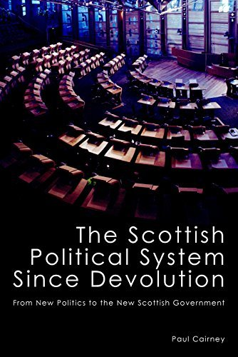 The Scottish Political System Since Devolution: From New Politics to the New Scottish Government by Paul Cairney (2011-12-01)