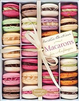 Macarons: für Anfänger von [Bastian, Aurélie]